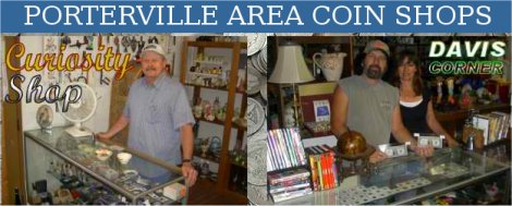 Porterville Area Coin Shops : CLICK HERE